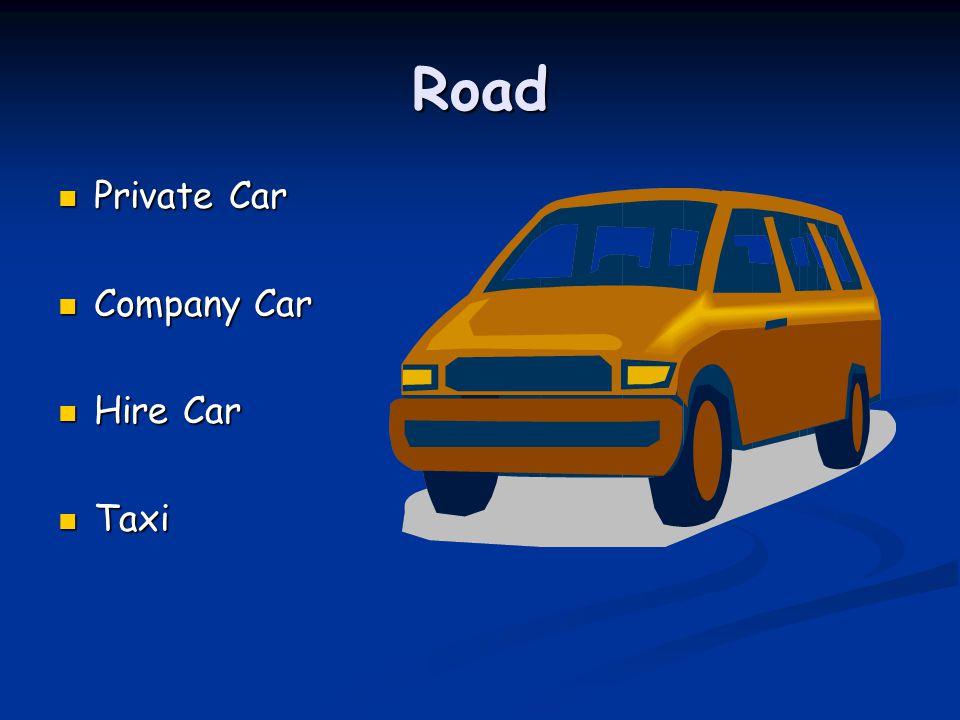 Road Private Car Private Car Company Car Company Car Hire Car Hire Car Taxi Taxi
