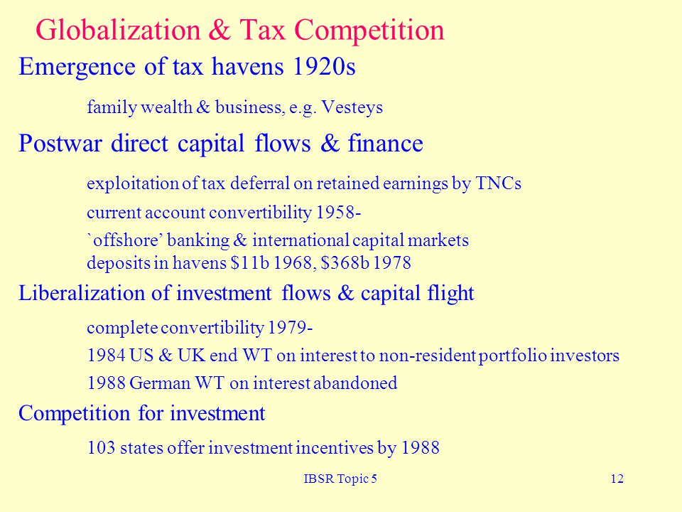 IBSR Topic 512 Globalization & Tax Competition Emergence of tax havens 1920s family wealth & business, e.g.