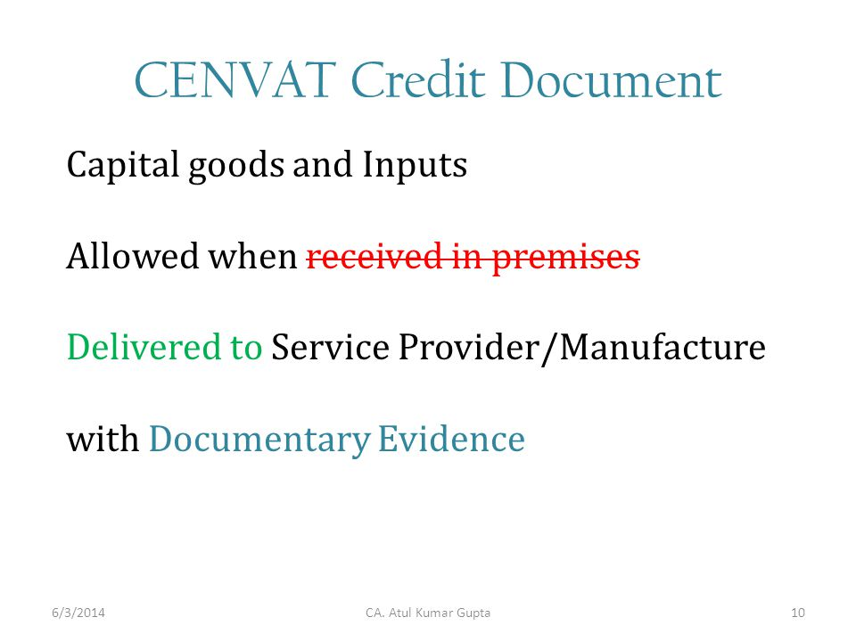 CENVAT Credit Document Capital goods and Inputs Allowed when received in premises Delivered to Service Provider/Manufacture with Documentary Evidence CA.