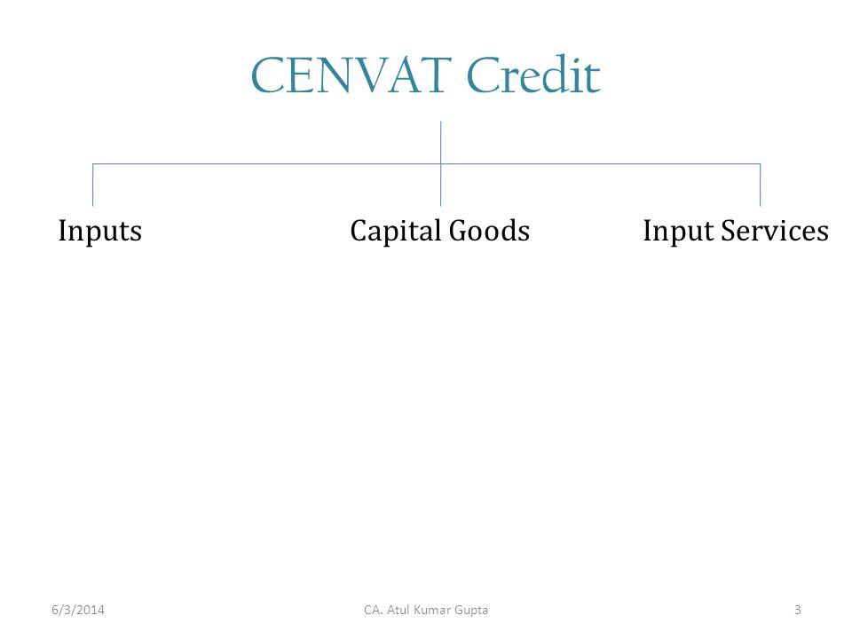 CENVAT Credit CA. Atul Kumar Gupta InputsCapital GoodsInput Services 6/3/20143