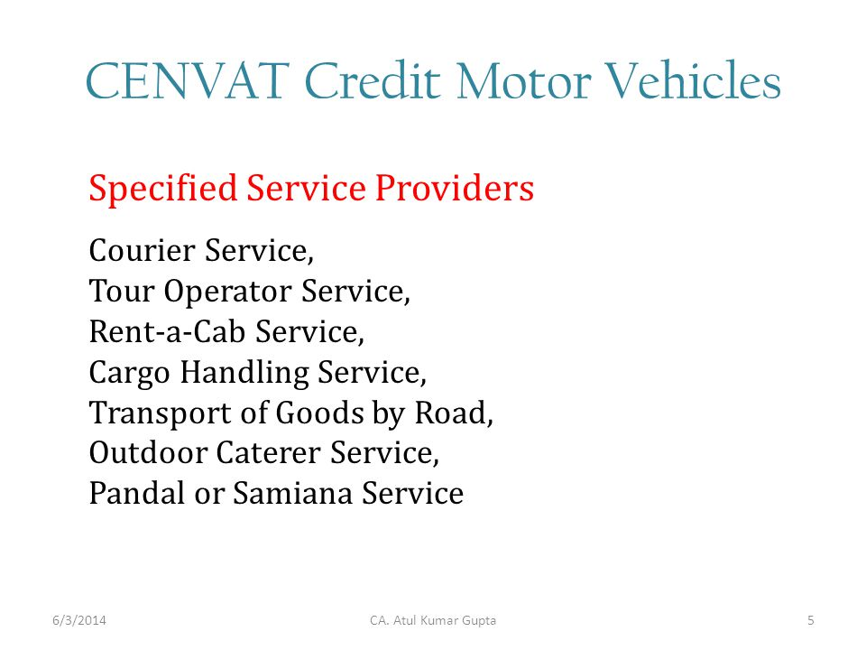 CENVAT Credit Motor Vehicles Specified Service Providers Courier Service, Tour Operator Service, Rent-a-Cab Service, Cargo Handling Service, Transport of Goods by Road, Outdoor Caterer Service, Pandal or Samiana Service CA.