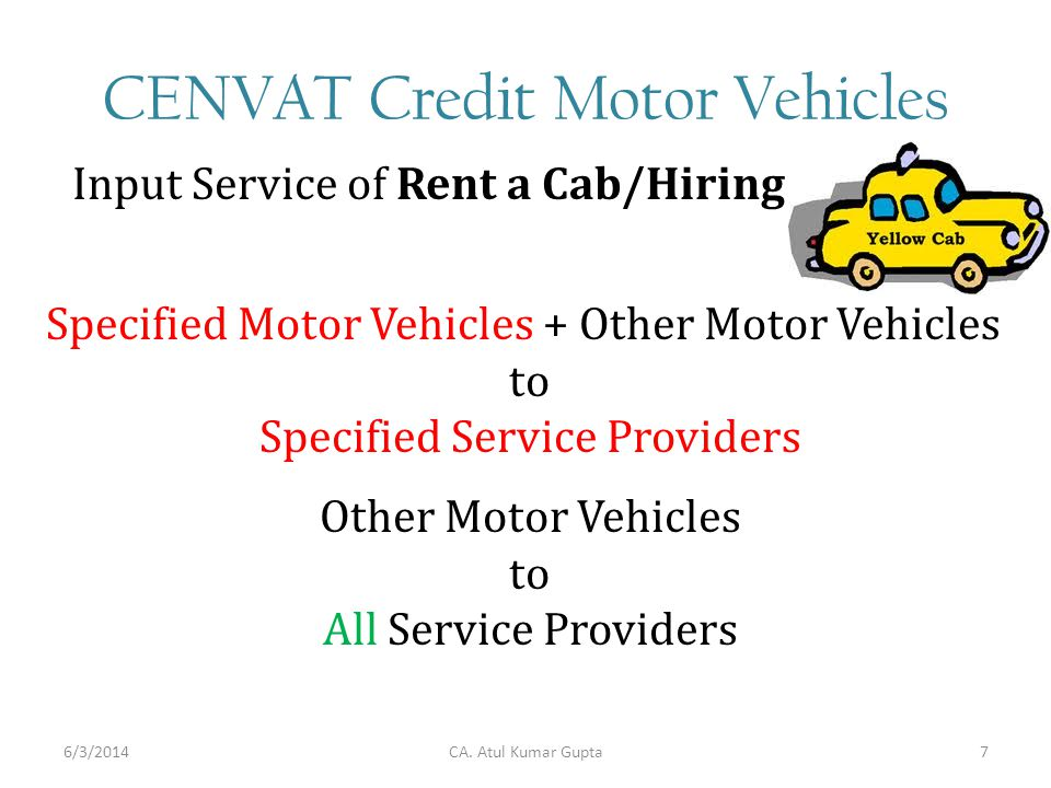 CENVAT Credit Motor Vehicles Input Service of Rent a Cab/Hiring Specified Motor Vehicles + Other Motor Vehicles to Specified Service Providers Other Motor Vehicles to All Service Providers CA.