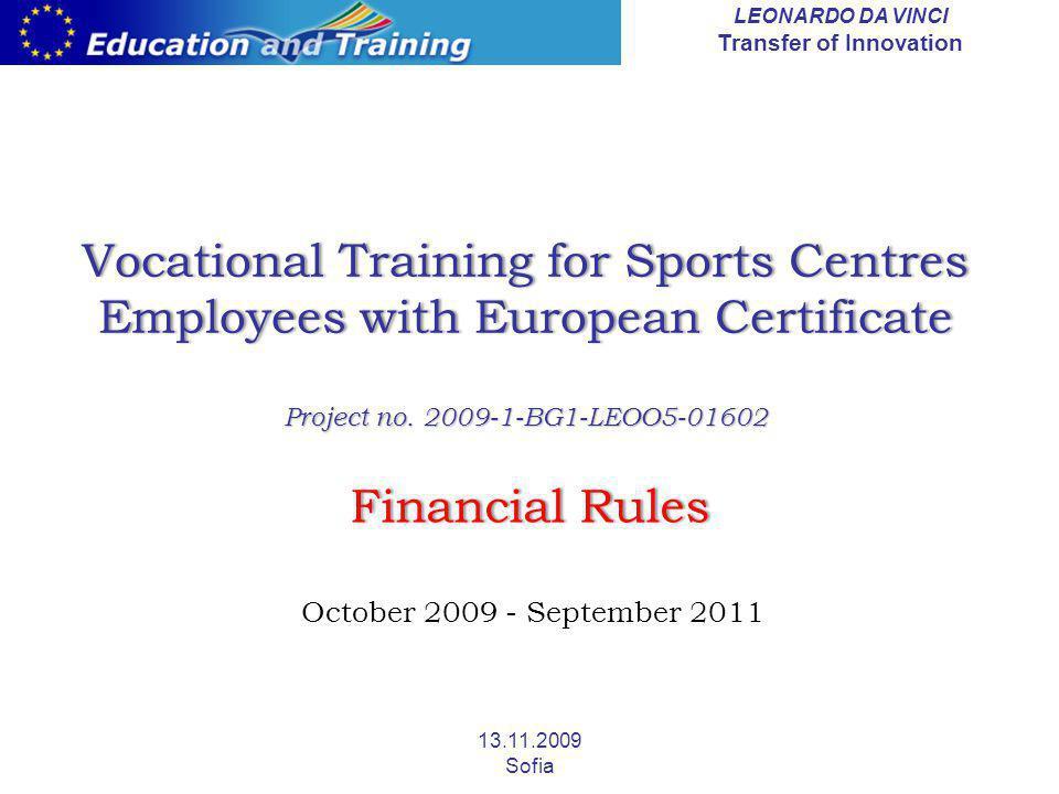 LEONARDO DA VINCI Transfer of Innovation 13.11.2009 Sofia Vocational Training for Sports Centres Employees with European Certificate Project no.