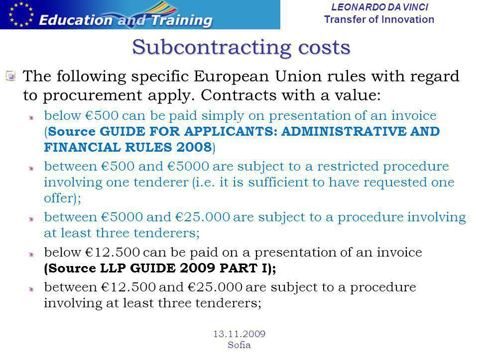 LEONARDO DA VINCI Transfer of Innovation 13.11.2009 Sofia Subcontracting costs The following specific European Union rules with regard to procurement apply.