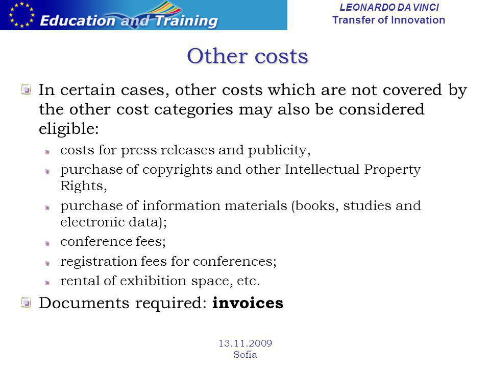 LEONARDO DA VINCI Transfer of Innovation 13.11.2009 Sofia Other costs In certain cases, other costs which are not covered by the other cost categories
