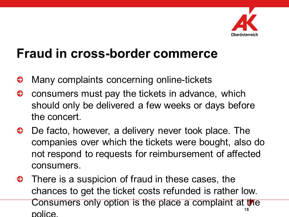15 Many complaints concerning online-tickets consumers must pay the tickets in advance, which should only be delivered a few weeks or days before the concert.