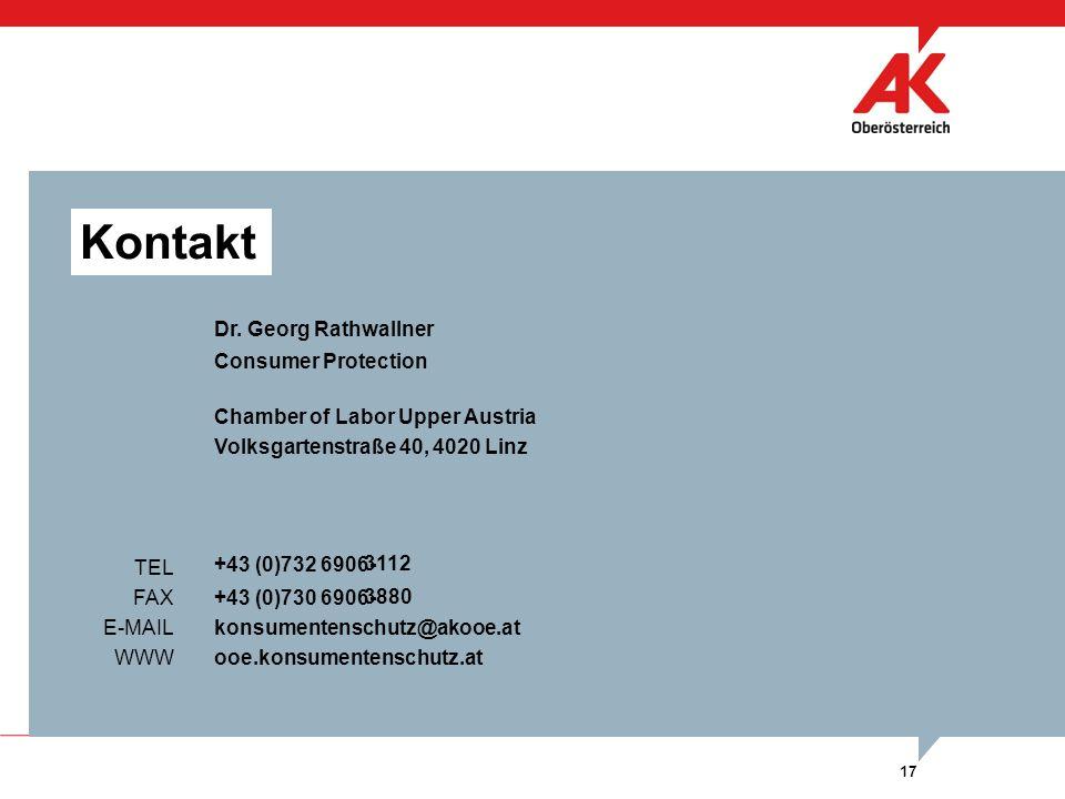 Chamber of Labor Upper Austria Volksgartenstraße 40, 4020 Linz ooe.konsumentenschutz.at Kontakt +43 (0)732 6906- TEL FAX E-MAIL WWW +43 (0)730 6906- 17 Dr.