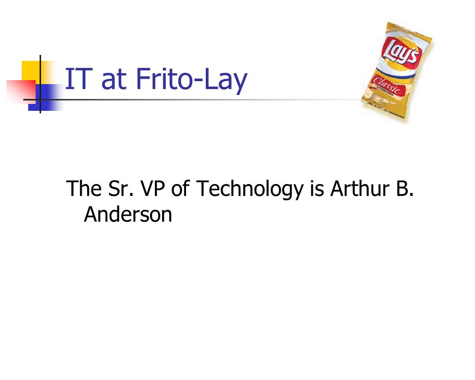 IT at Frito-Lay The Sr. VP of Technology is Arthur B. Anderson