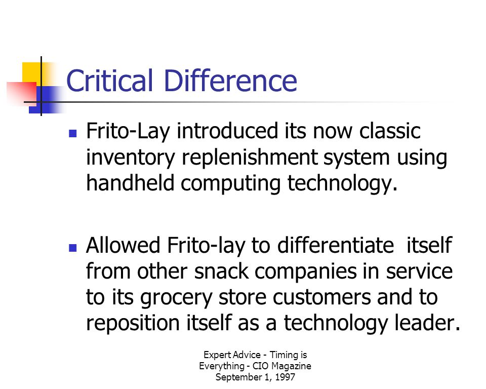 Expert Advice - Timing is Everything - CIO Magazine September 1, 1997 Critical Difference Frito-Lay introduced its now classic inventory replenishment