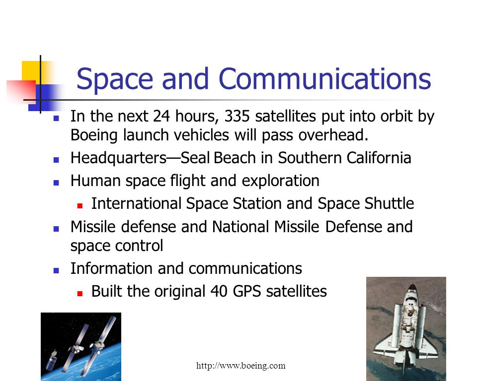 Space and Communications In the next 24 hours, 335 satellites put into orbit by Boeing launch vehicles will pass overhead. HeadquartersSeal Beach in S