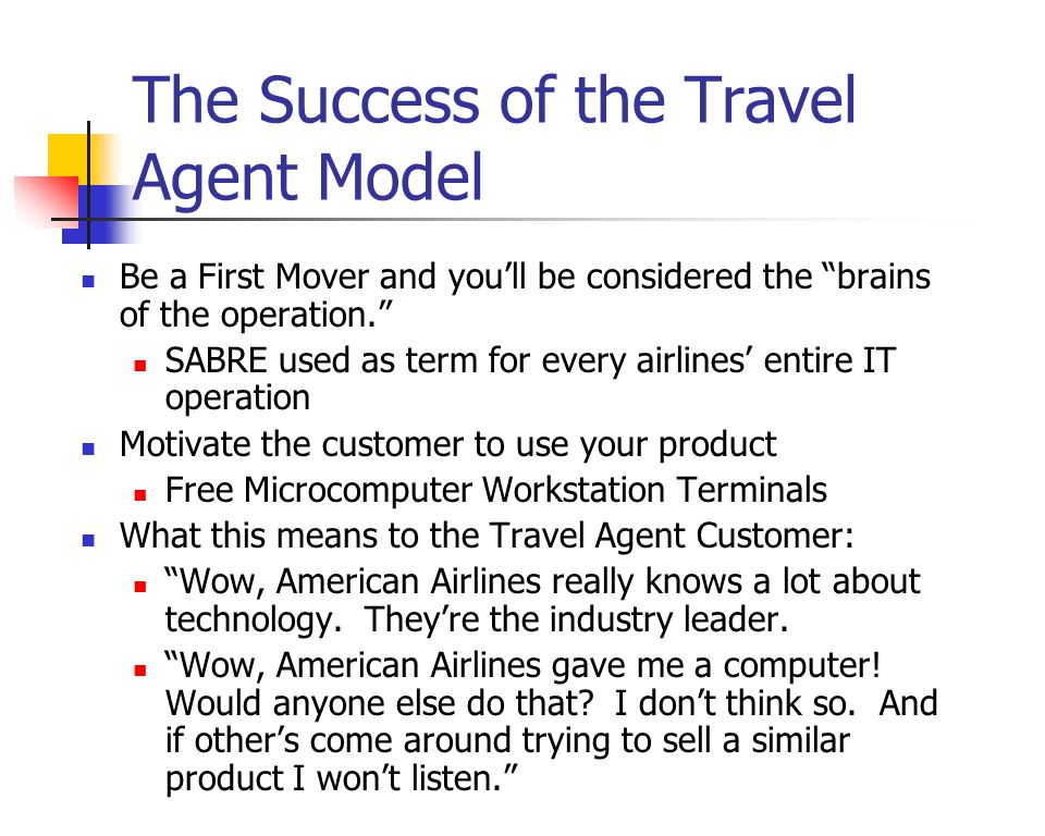 The Success of the Travel Agent Model Be a First Mover and youll be considered the brains of the operation. SABRE used as term for every airlines enti