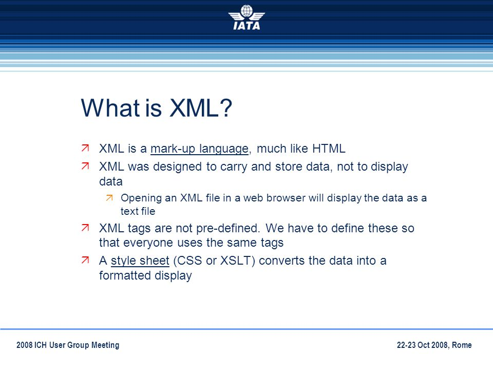 22-23 Oct 2008, Rome2008 ICH User Group Meeting What is XML.