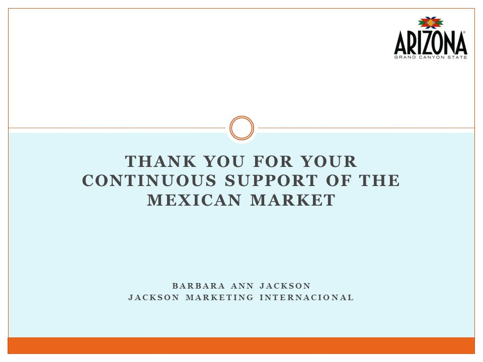 THANK YOU FOR YOUR CONTINUOUS SUPPORT OF THE MEXICAN MARKET BARBARA ANN JACKSON JACKSON MARKETING INTERNACIONAL