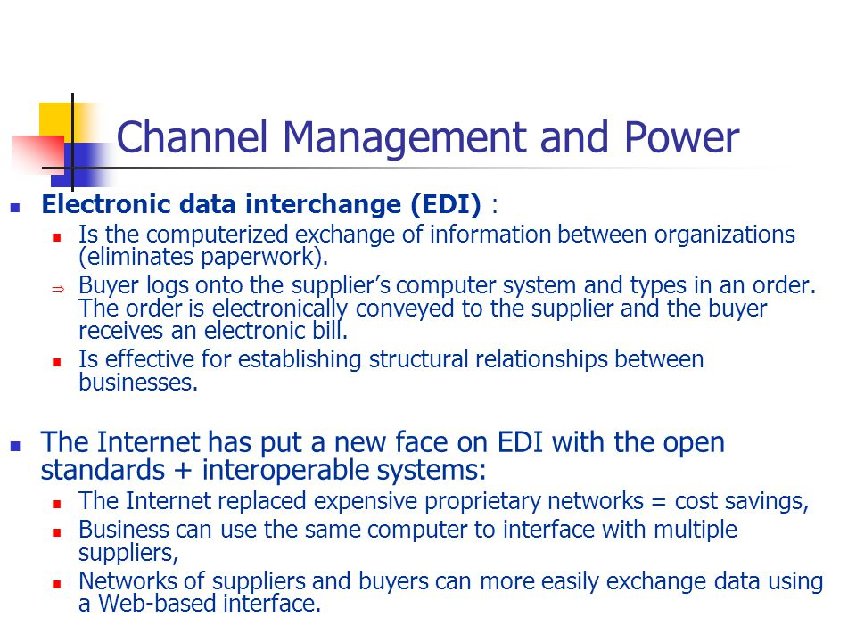 Channel Management and Power Electronic data interchange (EDI) : Is the computerized exchange of information between organizations (eliminates paperwork).