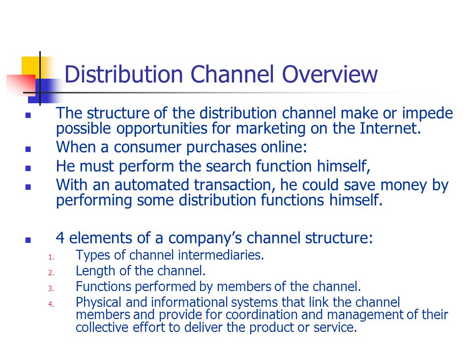 Distribution Channel Overview The structure of the distribution channel make or impede possible opportunities for marketing on the Internet.