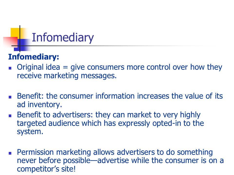 Infomediary Infomediary: Original idea = give consumers more control over how they receive marketing messages.