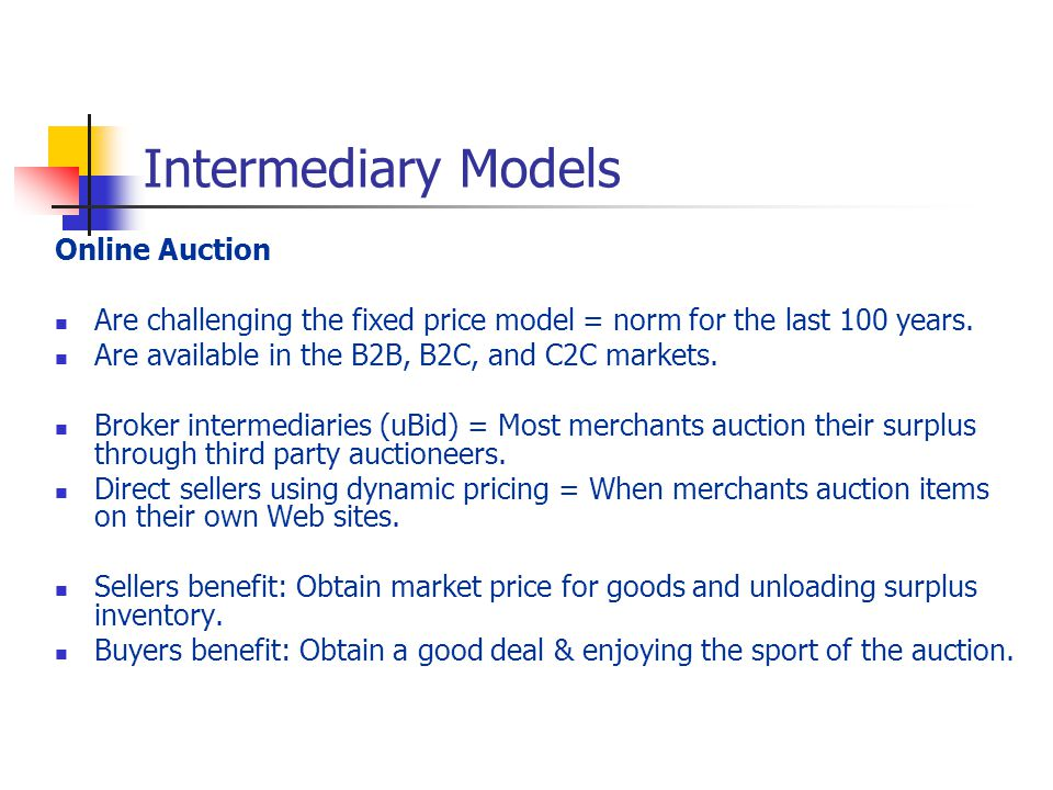 Intermediary Models Online Auction Are challenging the fixed price model = norm for the last 100 years.