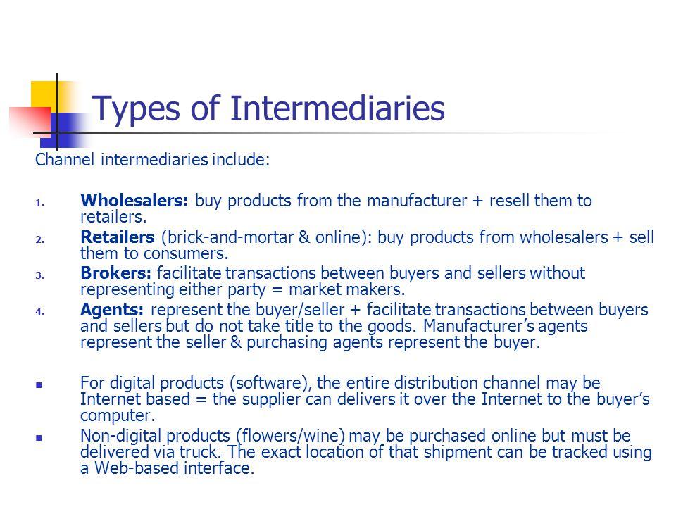 Types of Intermediaries Channel intermediaries include: 1.