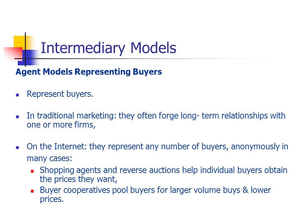 Intermediary Models Agent Models Representing Buyers Represent buyers.
