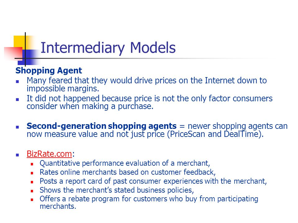 Intermediary Models Shopping Agent Many feared that they would drive prices on the Internet down to impossible margins.
