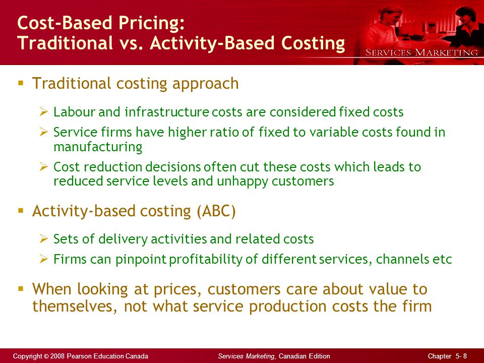 Copyright © 2008 Pearson Education Canada Services Marketing, Canadian Edition Chapter 5- 8 Cost-Based Pricing: Traditional vs.