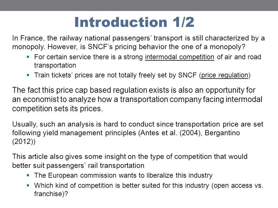 Introduction 1/2 In France, the railway national passengers transport is still characterized by a monopoly.