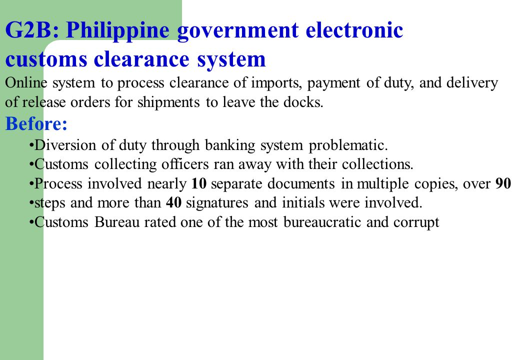 G2B: Philippine government electronic customs clearance system Online system to process clearance of imports, payment of duty, and delivery of release orders for shipments to leave the docks.