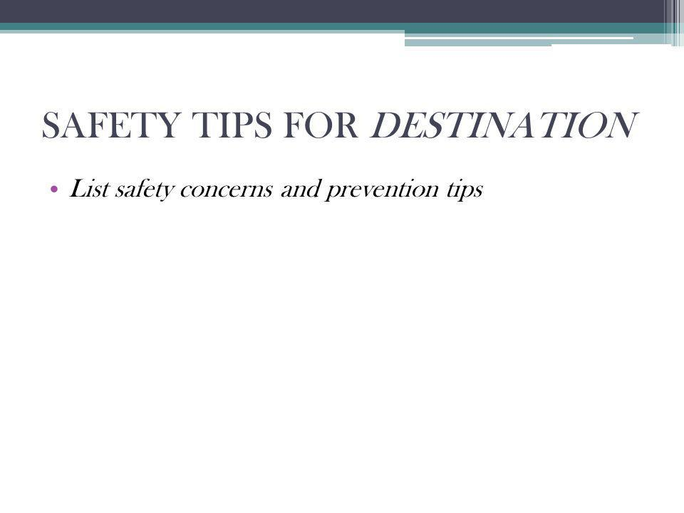 SAFETY TIPS FOR DESTINATION List safety concerns and prevention tips