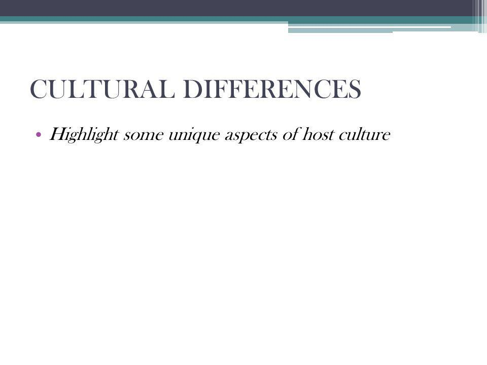 CULTURAL DIFFERENCES Highlight some unique aspects of host culture