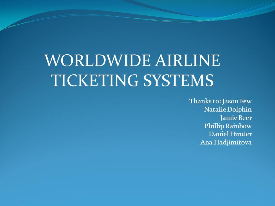 Thanks to: Jason Few Natalie Dolphin Jamie Beer Phillip Rainbow Daniel Hunter Ana Hadjimitova WORLDWIDE AIRLINE TICKETING SYSTEMS