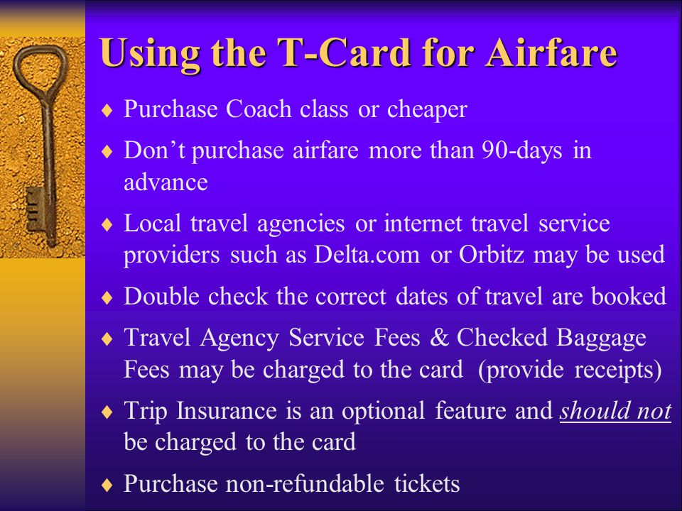 Using the T-Card for Airfare Purchase Coach class or cheaper Dont purchase airfare more than 90-days in advance Local travel agencies or internet trav