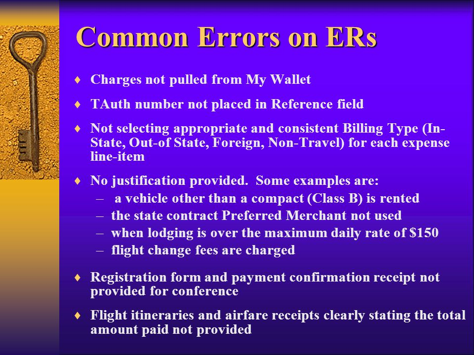 Charges not pulled from My Wallet TAuth number not placed in Reference field Not selecting appropriate and consistent Billing Type (In- State, Out-of State, Foreign, Non-Travel) for each expense line-item No justification provided.