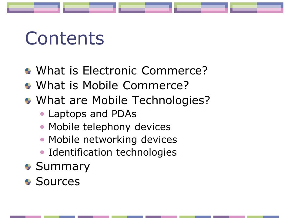 Contents What is Electronic Commerce. What is Mobile Commerce.
