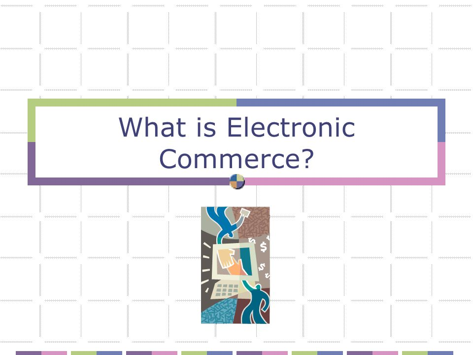 What is Electronic Commerce