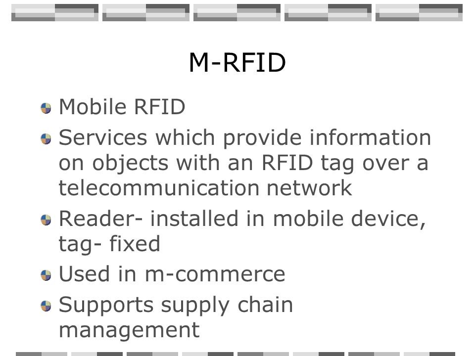 M-RFID Mobile RFID Services which provide information on objects with an RFID tag over a telecommunication network Reader- installed in mobile device,
