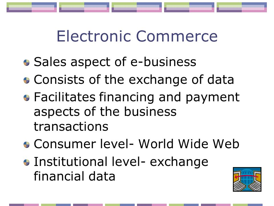 Electronic Commerce E-tailers – online retailers e-tail – online retail B2B – business-to-business B2C – business-to-consumer