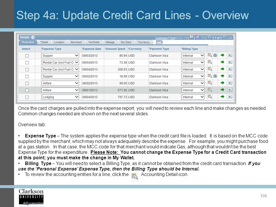 Step 4a: Update Credit Card Lines - Overview 108 Once the card charges are pulled into the expense report, you will need to review each line and make