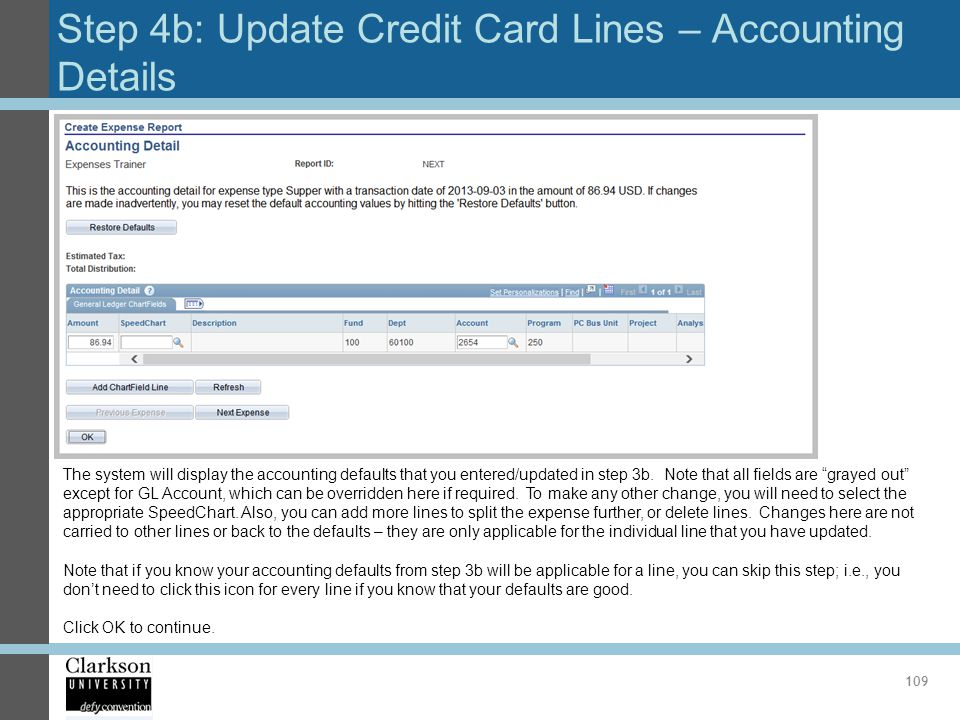 Step 4b: Update Credit Card Lines – Accounting Details 109 The system will display the accounting defaults that you entered/updated in step 3b. Note t