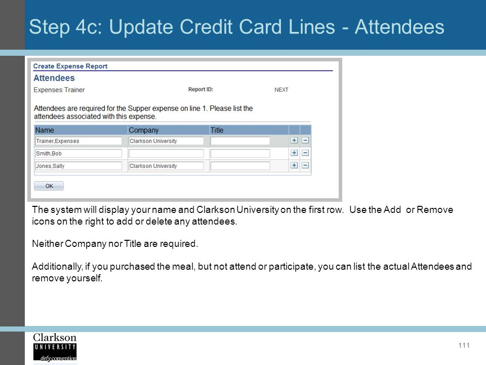 Step 4c: Update Credit Card Lines - Attendees 111 The system will display your name and Clarkson University on the first row. Use the Add or Remove ic