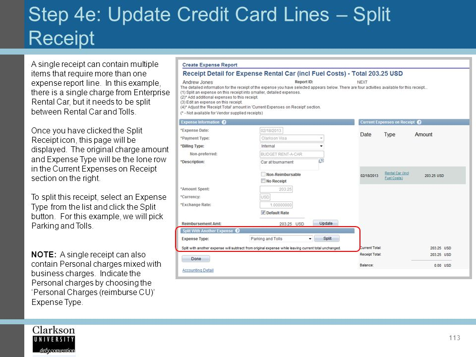 Step 4e: Update Credit Card Lines – Split Receipt 113 A single receipt can contain multiple items that require more than one expense report line. In t