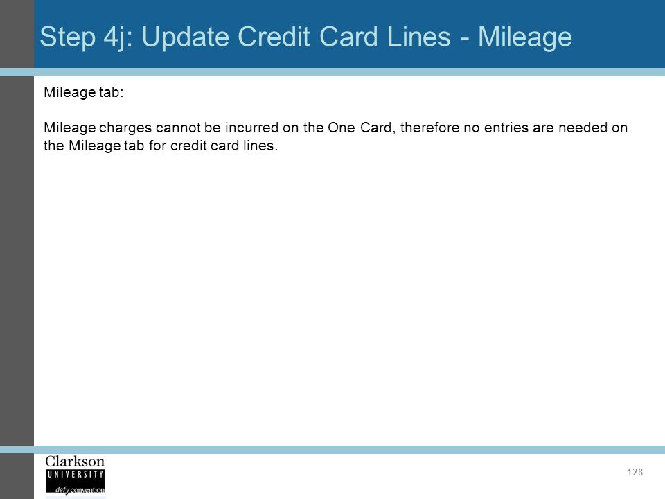 Step 4j: Update Credit Card Lines - Mileage 128 Mileage tab: Mileage charges cannot be incurred on the One Card, therefore no entries are needed on th
