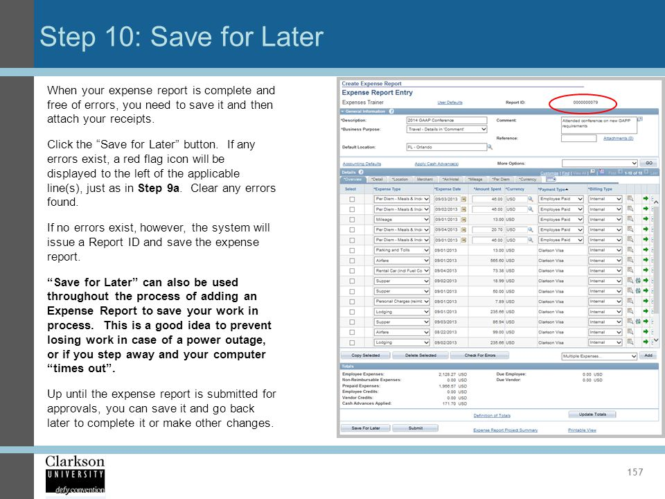 Step 10: Save for Later 157 When your expense report is complete and free of errors, you need to save it and then attach your receipts. Click the Save