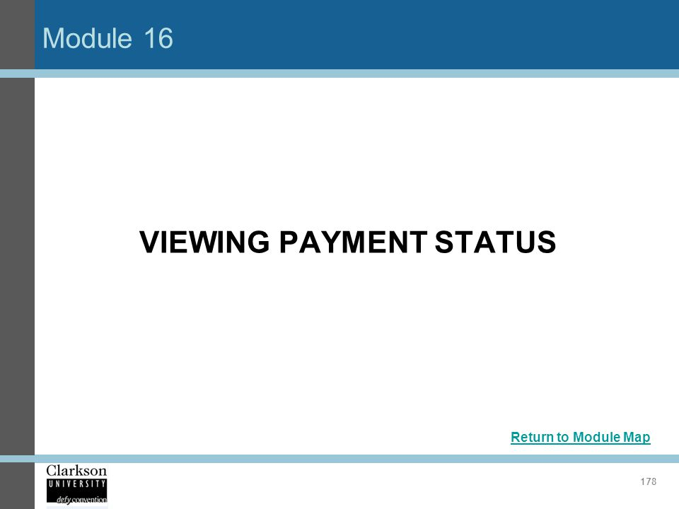 Module 16 178 VIEWING PAYMENT STATUS Return to Module Map