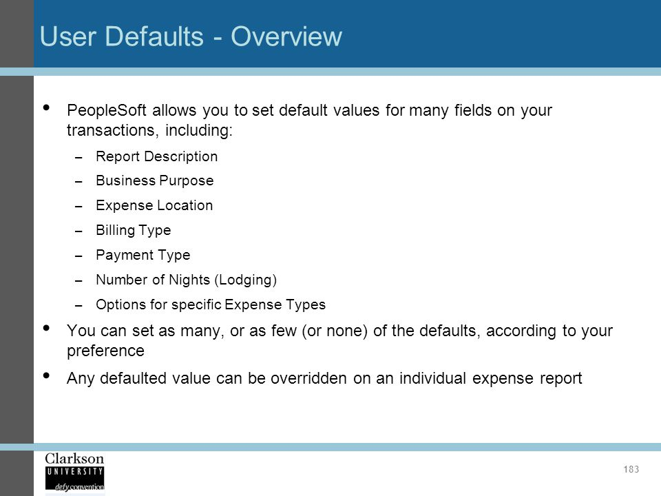 User Defaults - Overview PeopleSoft allows you to set default values for many fields on your transactions, including: – Report Description – Business