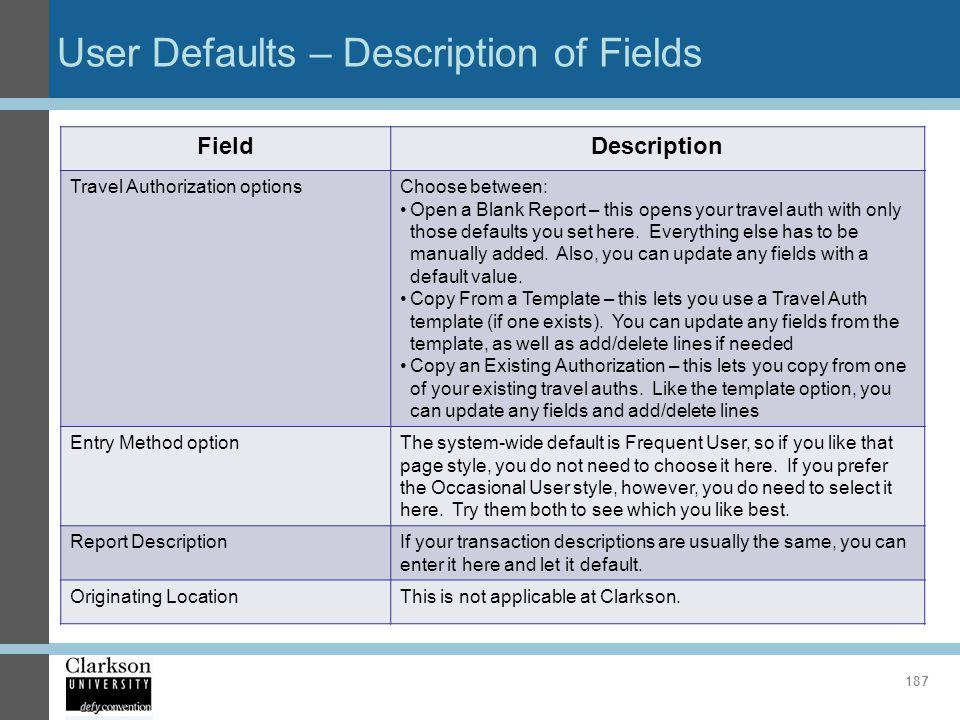 User Defaults – Description of Fields FieldDescription Travel Authorization optionsChoose between: Open a Blank Report – this opens your travel auth w