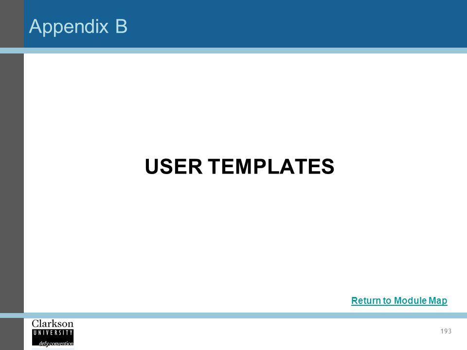 Appendix B 193 USER TEMPLATES Return to Module Map