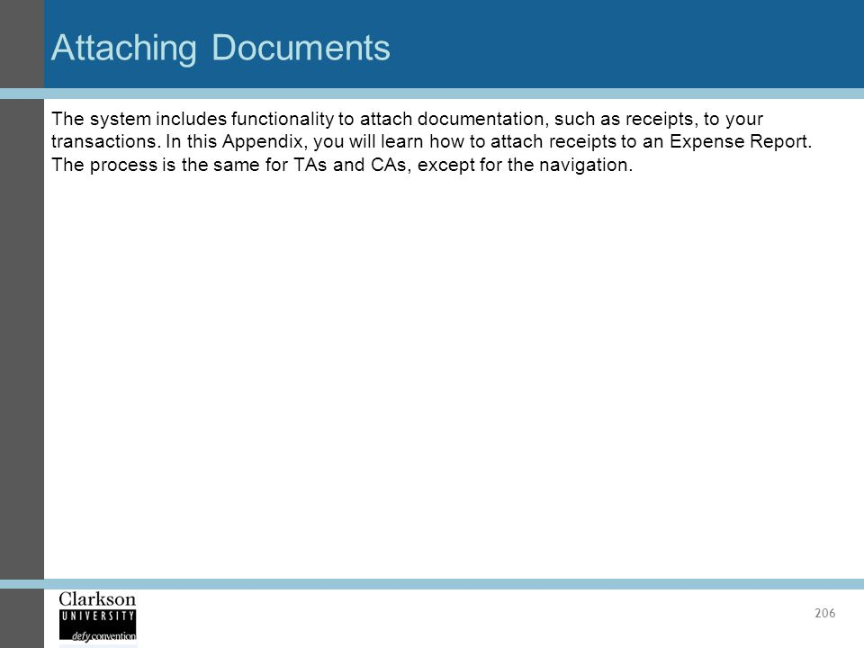 Attaching Documents 206 The system includes functionality to attach documentation, such as receipts, to your transactions. In this Appendix, you will