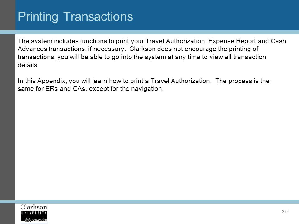 Printing Transactions 211 The system includes functions to print your Travel Authorization, Expense Report and Cash Advances transactions, if necessar