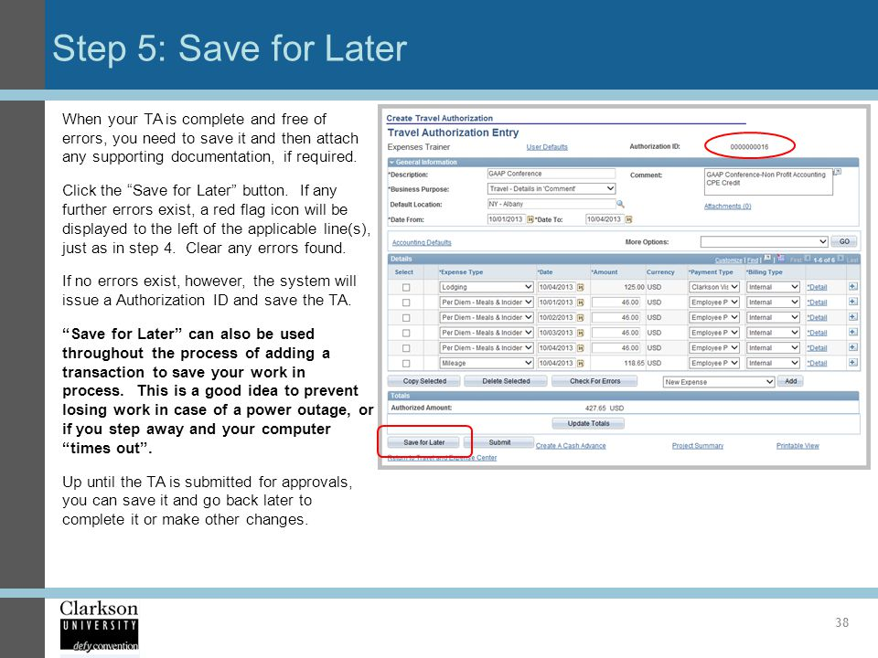 Step 5: Save for Later 38 When your TA is complete and free of errors, you need to save it and then attach any supporting documentation, if required.