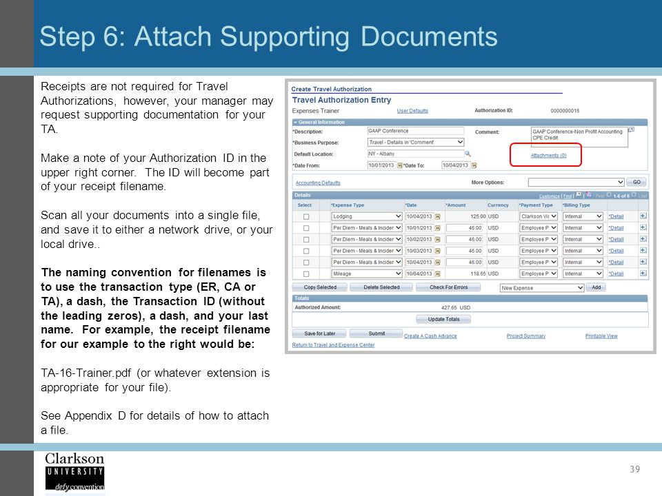 Step 6: Attach Supporting Documents 39 Receipts are not required for Travel Authorizations, however, your manager may request supporting documentation